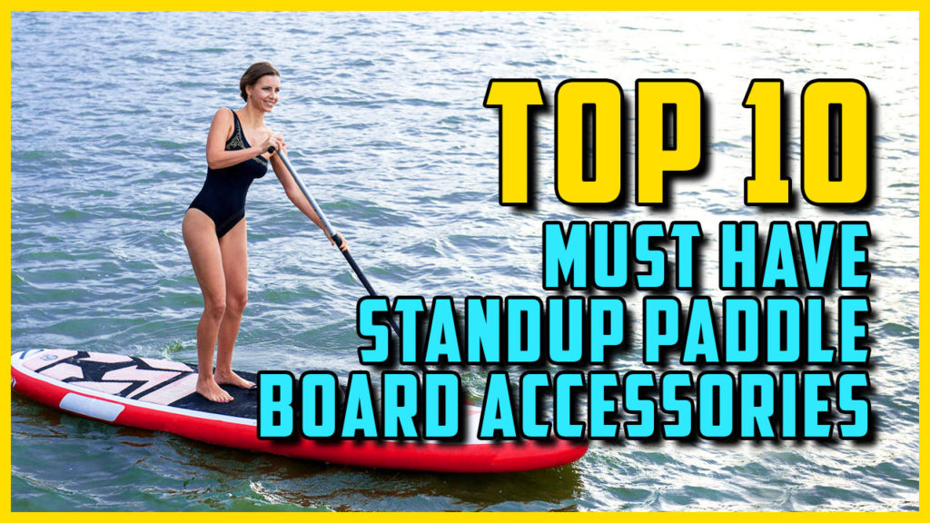 Must Have SUP Accessories