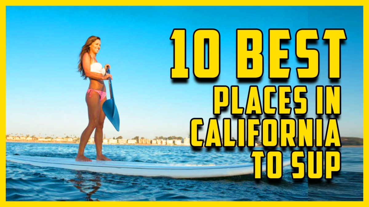 10 Places In California To SUP