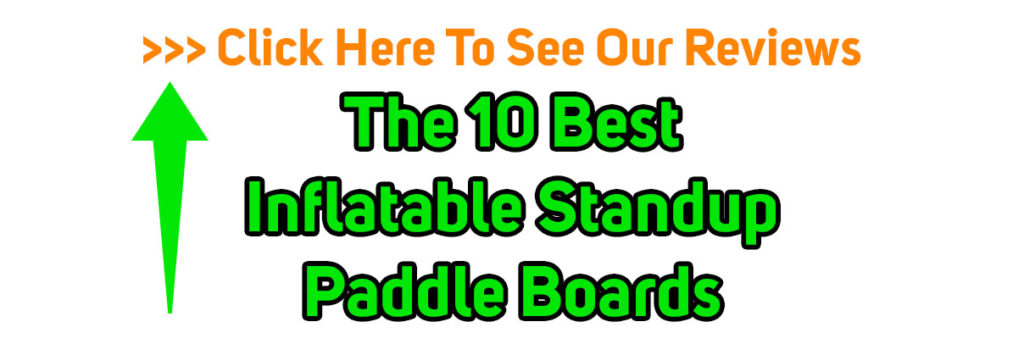 The 10 Best Inflatable Standup Paddle Boards