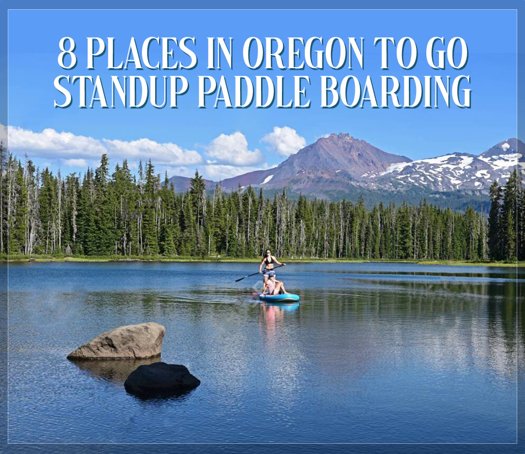 8 Places In Oregon to Go ( SUP ) Standup Paddle Boarding