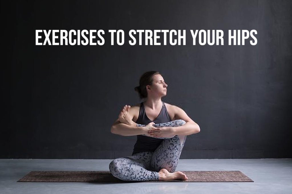 Exercises To Stretch Your Hips