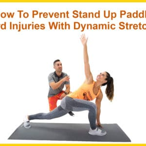 How to Prevent Stand Up Paddle Board Injuries with Dynamic Stretching
