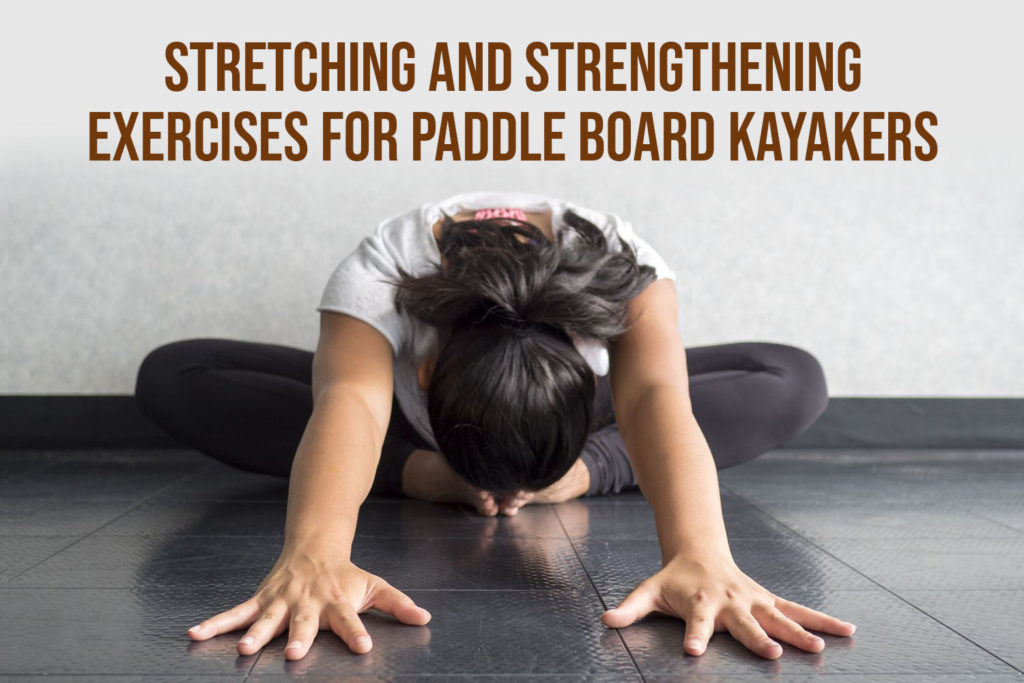 Stretching and Strengthening Exercises For Paddle Board Kayakers