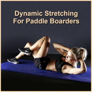 Dynamic Stretching For Paddle boarders