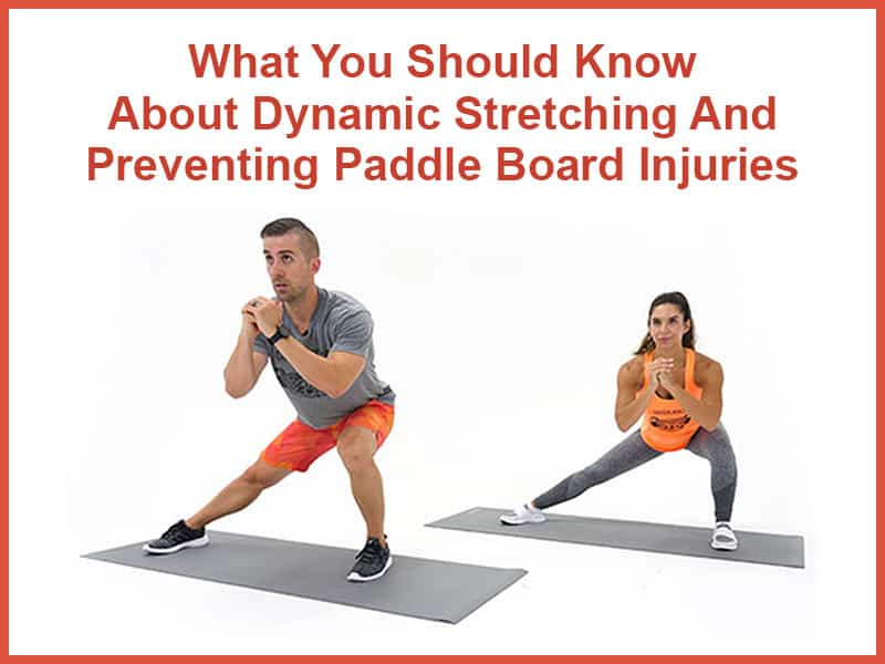 What You Should Know About Dynamic Stretching And Preventing Paddle Board Injuries