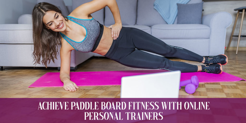 Achieve Paddle Board Fitness With Online Personal Trainers