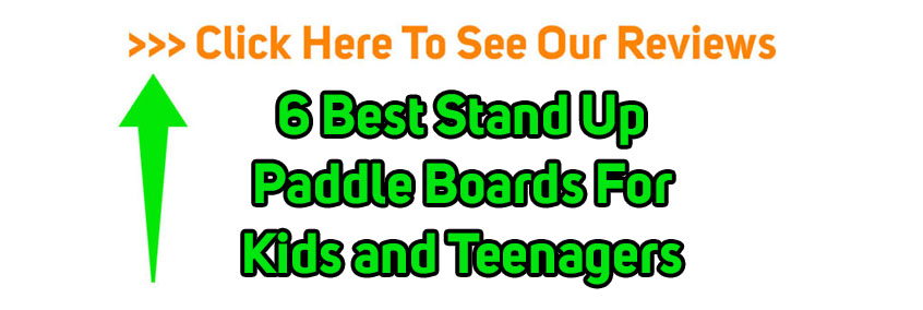 6 Best Stand Up Paddle Boards For Kids and Teenagers