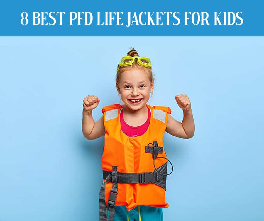 Best PFD ( Personal Flotation Device) Life Jackets For Kids, Toddlers & Preschoolers